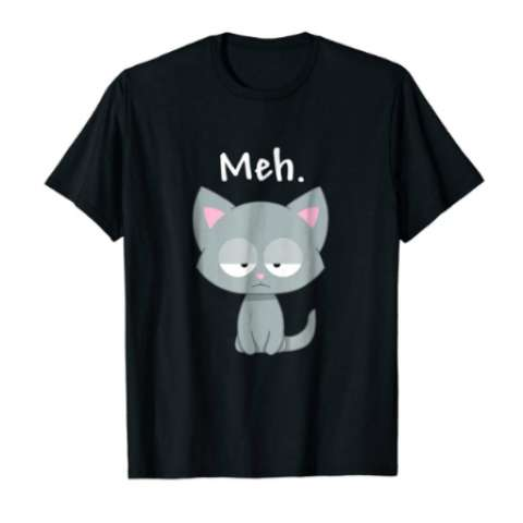 Meh | Funny Kitty Cat | T Shirt