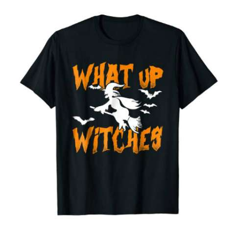 What Up Witches Party Tee Funny T Shirt